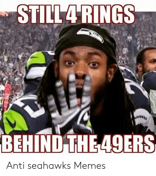 Still4 Rings Behind The 49ers Anti Seahawks Memes San