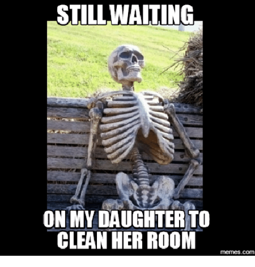 Waiting For My Daughter To Clean Her Room