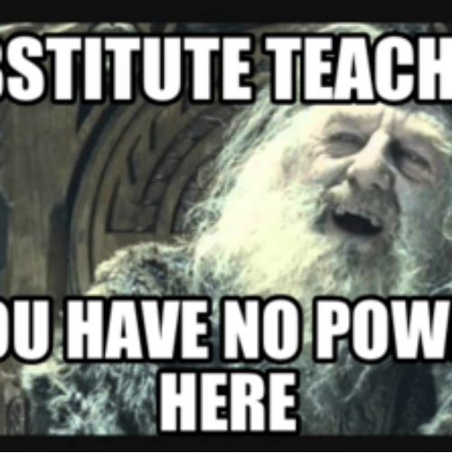 stituteteach u have no pow here 17850363 25 best substitute teacher meme memes homew memes, no power memes