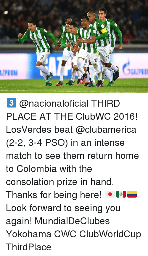 Memes, Colombia, and Match: STO  TOON  ON 3️⃣ @nacionaloficial THIRD PLACE AT THE ClubWC 2016! LosVerdes beat @clubamerica (2-2, 3-4 PSO) in an intense match to see them return home to Colombia with the consolation prize in hand. Thanks for being here! 🇯🇵🇲🇽🇨🇴 Look forward to seeing you again! MundialDeClubes Yokohama CWC ClubWorldCup ThirdPlace
