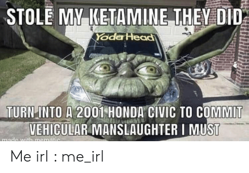 Head, Honda, and Honda Civic: STOLE MAKETAMINE THEMED  Yode Head  TumiİNTO A 2001-HONDA CIVIC TO COMMIT  VEHICULAR MANSLAUGHTER I MUST Me irl : me_irl