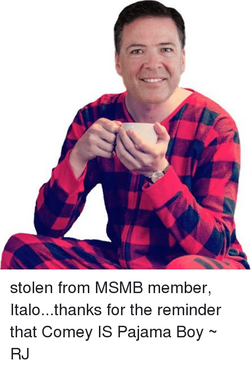 Stolen From Msmb Member Italothanks For The Reminder That Comey Is