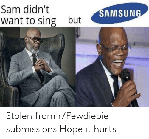 Hope, Hurts, and Stolen: Stolen from r/Pewdiepie submissions Hope it hurts