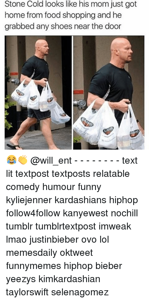 Food, Funny, and Kardashians: Stone Cold looks like his mom just got  home from food shopping and he  grabbed any shoes near the door 😂👏 @will_ent - - - - - - - - text lit textpost textposts relatable comedy humour funny kyliejenner kardashians hiphop follow4follow kanyewest nochill tumblr tumblrtextpost imweak lmao justinbieber ovo lol memesdaily oktweet funnymemes hiphop bieber yeezys kimkardashian taylorswift selenagomez