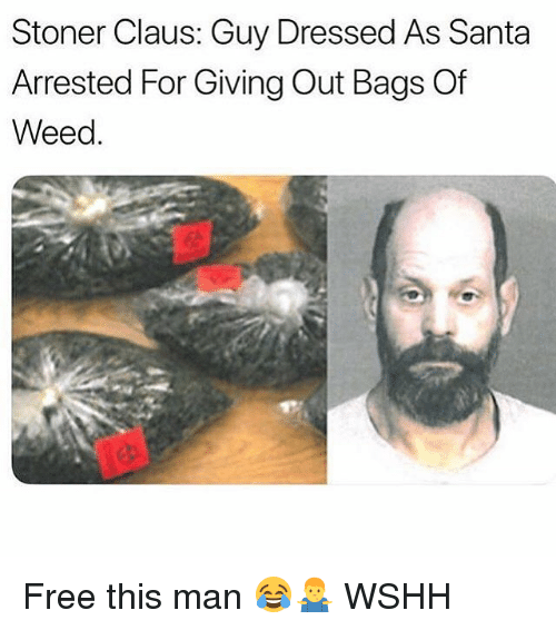 Memes, Weed, and Wshh: Stoner Claus: Guy Dressed As Santa  Arrested For Giving Out Bags Of  Weed. Free this man 😂🤷‍♂️ WSHH
