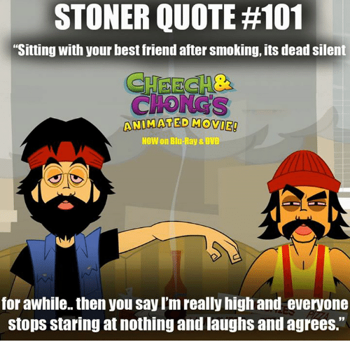 STONER QUOTE #101 Sitting With Your Best Friend After Smoking Its