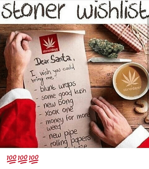 Blunts, Memes, and Xbox: Stoner wish  stonerdays  Dear Santa,  L you could  bring me  blunt wraps  g  kush  days  new Xbox more  money  for weed  new  pipe  rolling papers 💯💯💯