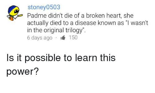 Stoney0503 Padme Didnt Die Of A Broken Heart She Actually Died To A