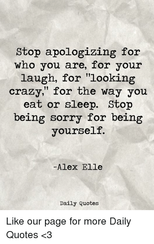 Stop Apologizing For Who You Are For Your Laugh For Looking Crazy