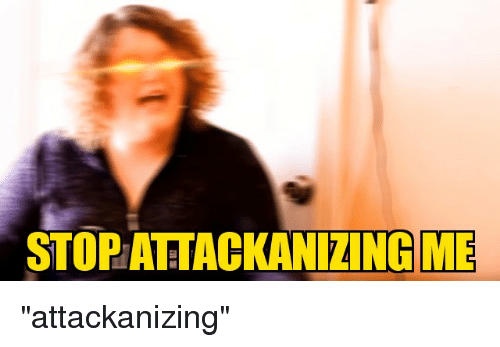 stop-attackanizing-me-attackanizing-4064