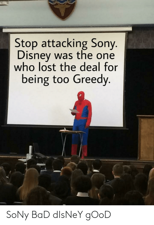 Bad, Disney, and Sony: Stop attacking Sony.  Disney was the one  who lost the deal for  being too Greedy. SoNy BaD dIsNeY gOoD