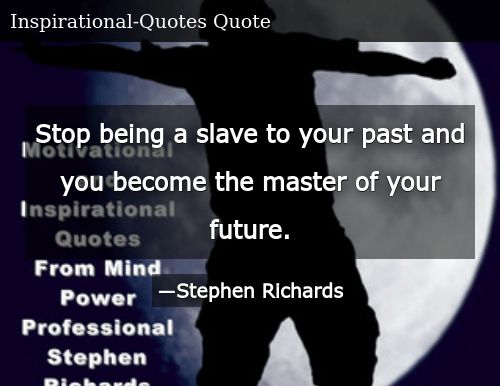 Stop Being a Slave to Your Past and You Become the Master of ...