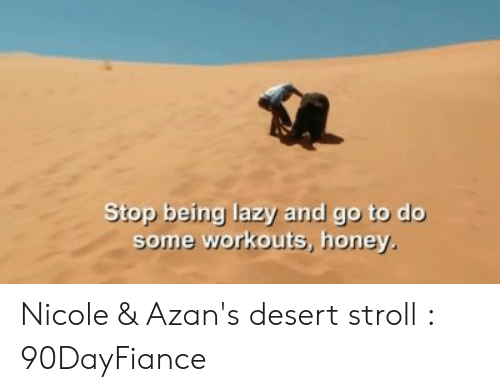 Stop Being Lazy and Go to Do Some Workouts Honey Nicole & Azan's
