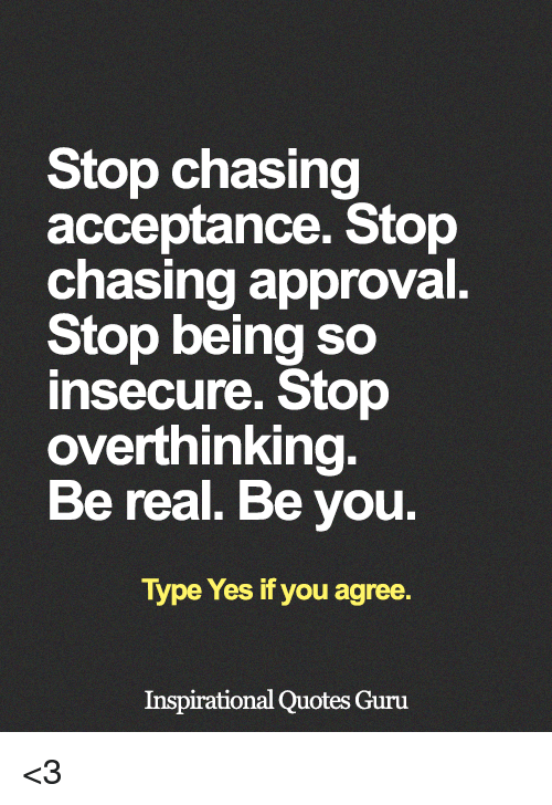 Stop Chasing Acceptance Stop Chasing Approval Stop Being So ...
