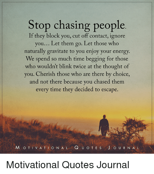Stop Chasing People If They Block You Cut Off Contact Ignore You Let
