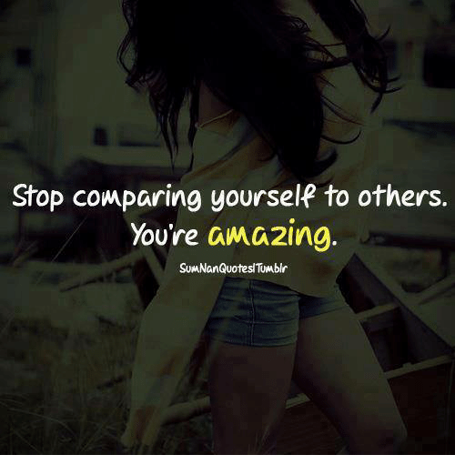 Stop Comparing Yourself To Others Youre Amazing Sumnanquotesl