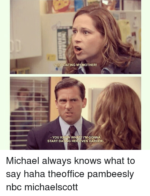 The office stop dating my mother