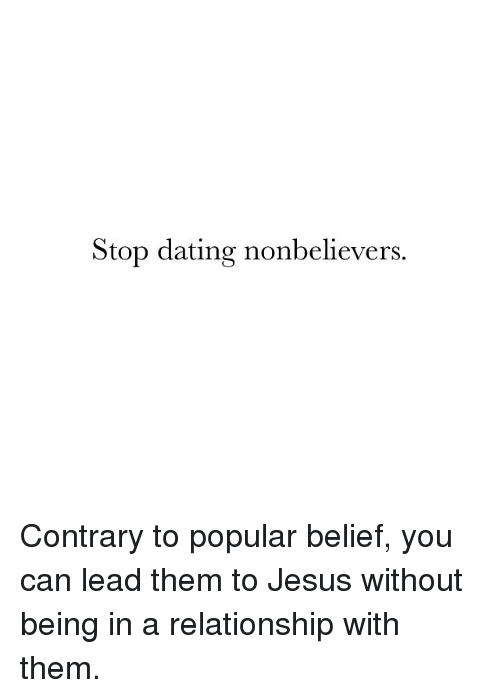 Dating, Jesus, and Memes: Stop dating nonbelievers. Contrary to popular belief, you can lead them to Jesus without being in a relationship with them.