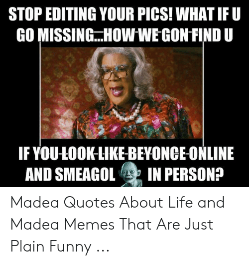 STOP EDITING YOUR PICS! WHAT IF U GO MISSINGHOWWE CONFIND U ...