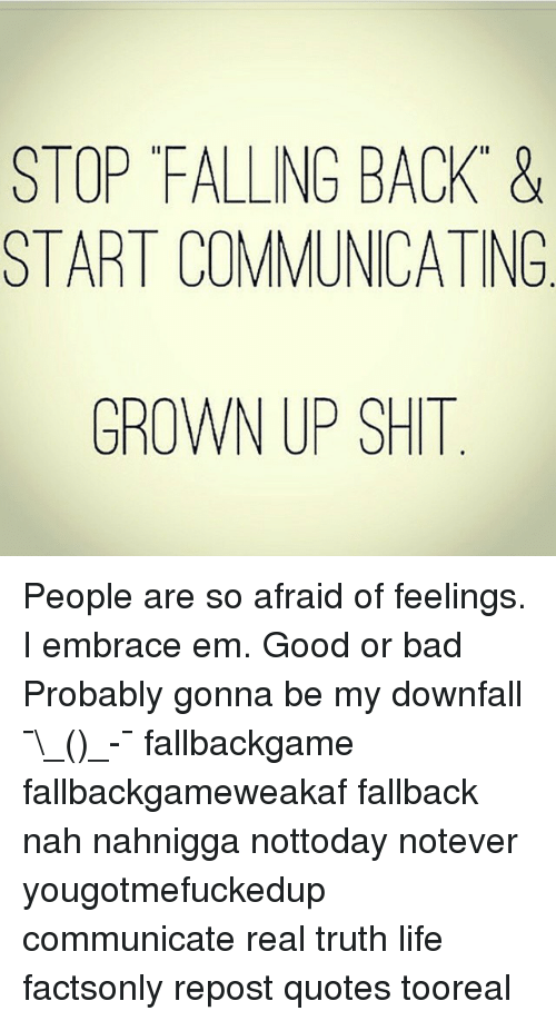 Fall Back Quotes STOP FALLING BACK & START COMMUNICATING GROWN UP SHIT People Are  Fall Back Quotes