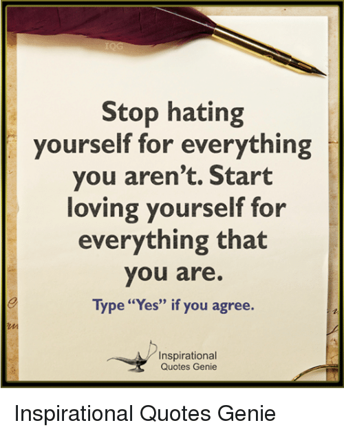 Quotes About Loving Yourself | Stop Hating Yourself For Everything You Aren T Start Loving Yourself