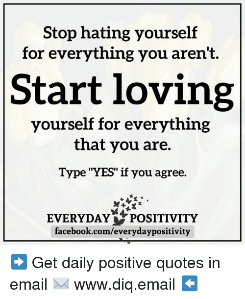 Stop Hating Yourself for Everything You Aren\'t Start Loving ...
