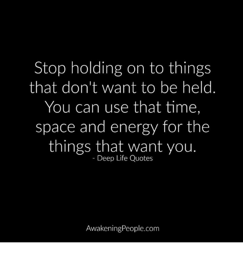 stop holding on to things that don t want to be held you can use
