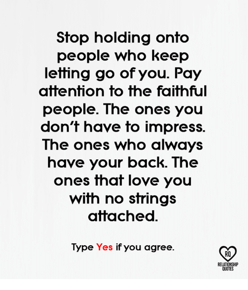 Stop Holding Onto People Who Keep Letting Go Of You Pay Attention To