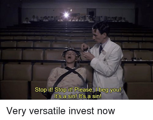 Beg You, Invest, and Sin: Stop it! Stop it! Please, I beg you!  It's a sin! It's a sin!