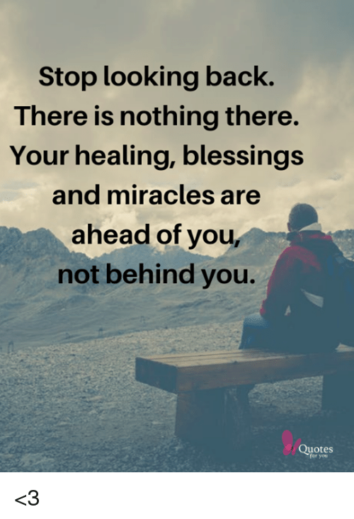 Stop Looking Back There Is Nothing There Your Healing Blessings And