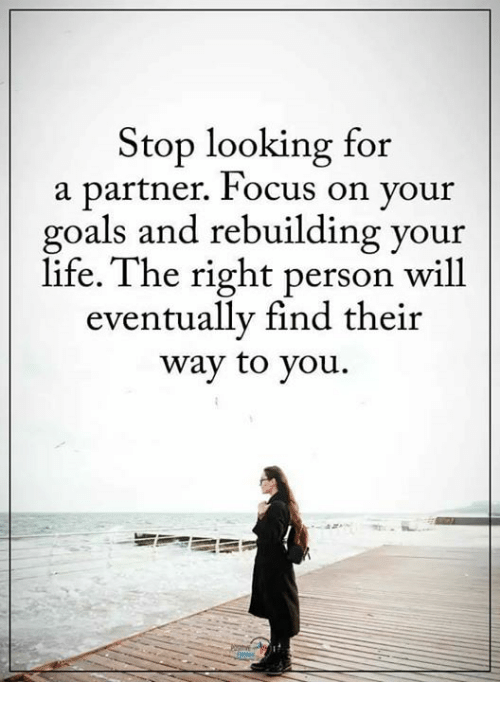 Stop Looking for a Partner Focus on Vour Goals and Rebuilding Your