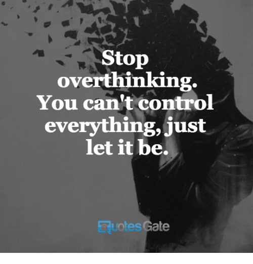omg how to stop overthinking everything in my life