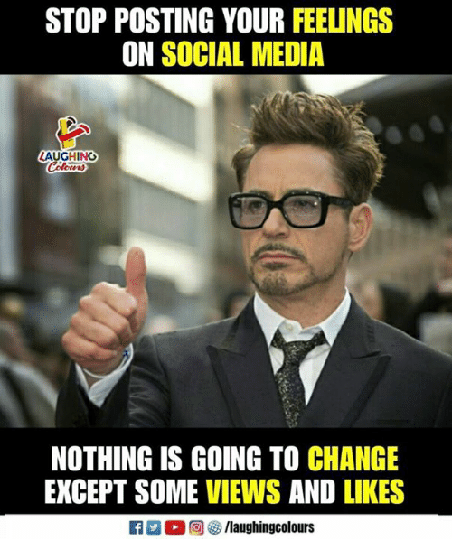 Social Media, Change, and Indianpeoplefacebook: STOP POSTING YOUR FEEUNGS  ON SOCIAL MEDIA  LAUGHING  NOTHING IS GOING TO CHANGE  EXCEPT SOME VIEWS AND LIKES