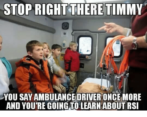stop right there timmy ak you say ambulance driver once 30459309 stop right there timmy ak you say ambulance driver once more and
