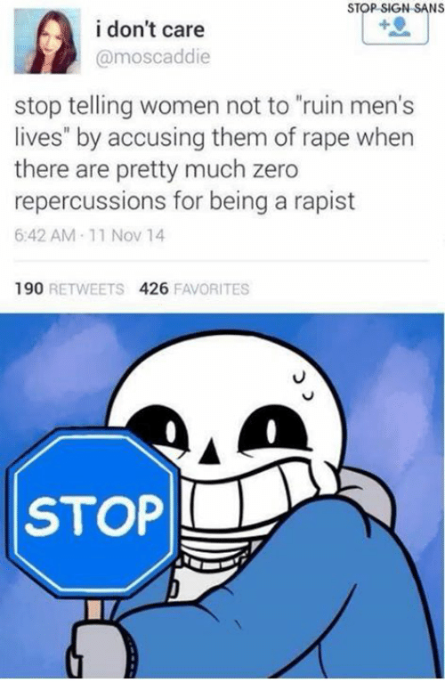 """Zero, Live, and Rape: STOP SIGN SANS  i don't care  moscaddie  stop telling women not to """"ruin men's  lives"""" by accusing them of rape when  there are pretty much zero  repercussions for being a rapist  6:42 AM 11 Nov 14  190  RETWEETS 426  FAVORITES  STOP"""