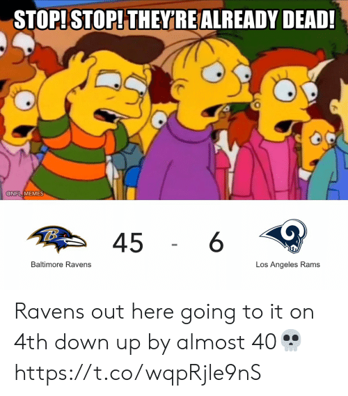 Baltimore Ravens, Football, and Los Angeles Rams: STOP!STOP! THEY'RE ALREADY DEAD!  @NFL MEMES  6  45  Baltimore Ravens  Los Angeles Rams Ravens out here going to it on 4th down up by almost 40💀 https://t.co/wqpRjle9nS
