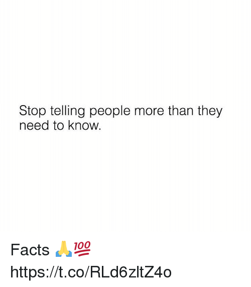 Facts, Memes, and 🤖: Stop telling people more than they  need to know. Facts 🙏💯 https://t.co/RLd6zltZ4o