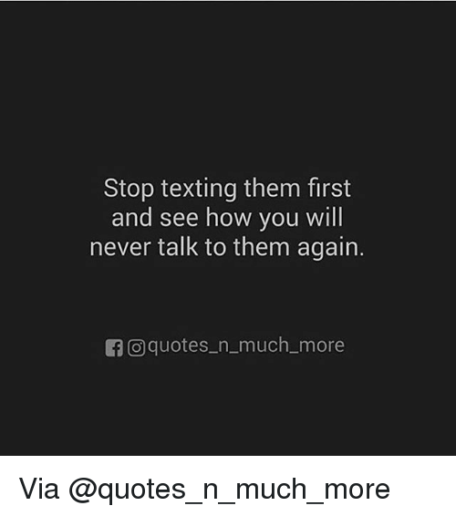 Stop Texting Them First And See How You Will Never Talk To Them