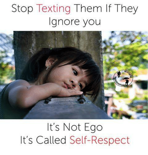 Memes, Respect, and Texting: Stop Texting Them lf They  Ignore you  It's Not Ego  It's Called Self-Respect