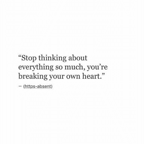 """Heart, Own, and Breaking: """"Stop thinking about  everything so much, you're  breaking your own heart  - (https-absent)  05"""