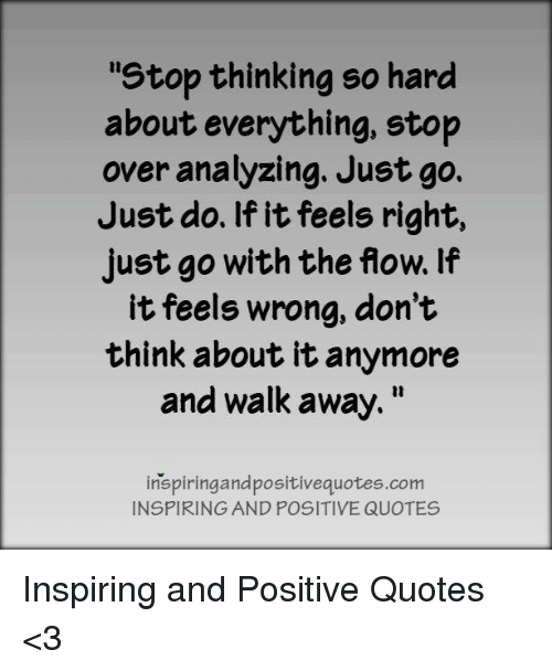 Stop Thinking So Hard About Everything Stop Over Analyzing Just Go