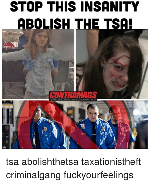 Stop This Insanity Abolish The Tsa Contramags Compliant High