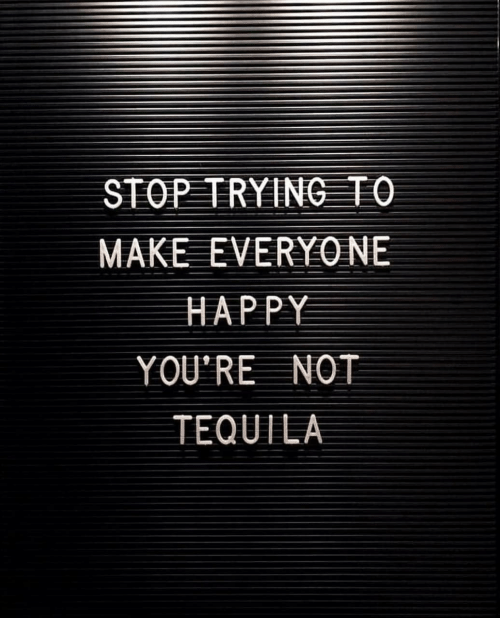 Happy, Tequila, and Make: STOP TRYING TO  MAKE EVERYONE  HAPPY  YOU'RE NOT  TEQUILA