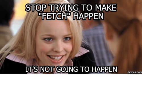 stop-trying-to-make-fetch-happen-its-not