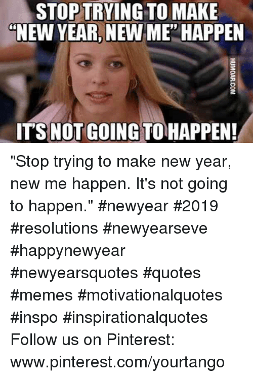 stop trying to make new year new happen its not going to