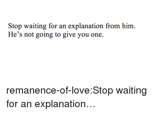 Stop Waiting for an Explanation From Him He's Not Going to Give You