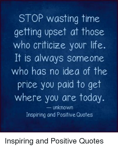 Stop Wasting Time Getting Upset At Those Who Criticize Your Life It