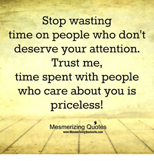 Stop Wasting Time on People Who Don't Deserve Your Attention