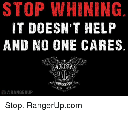 Memes, 🤖, and Stop Whining: STOP WHINING  IT DOESN'T HELP  AND NO ONE CARES  ORANGERUP Stop.   RangerUp.com