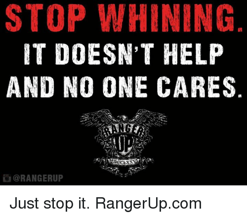 Memes, 🤖, and Stop Whining: STOP WHINING  IT DOESN'T HELP  AND NO ONE CARES  ORANGERUP Just stop it.   RangerUp.com